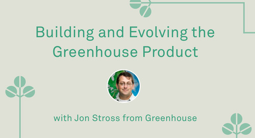 "Jon Stross - ""Building and Evolving the Greenhouse Product—2015 and Beyond"""