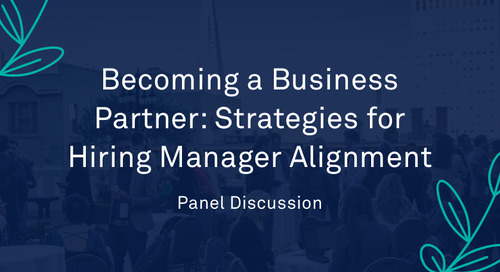 "Panel - ""Becoming a Business Partner: Strategies for Hiring Manager Alignment"""