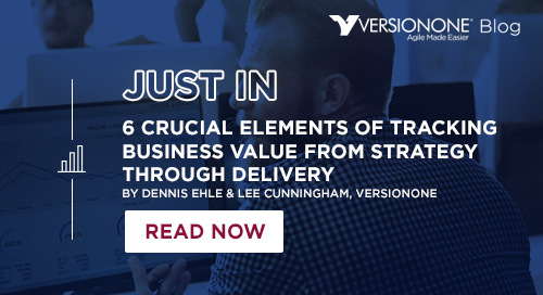 6 Crucial Elements of Tracking Business Value from Strategy through Delivery