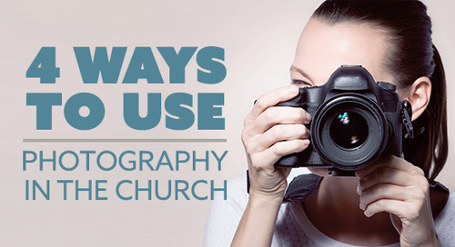 4 Ways to UsePhotography in the Church