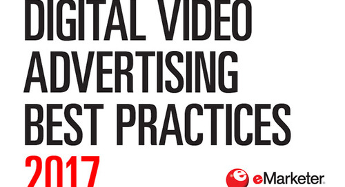 eMarketer Report: Digital Video Advertising Best Practices 2017