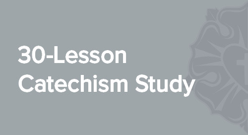 General Resources | 30-Lesson Catechism Study