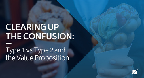 Clearing Up The Confusion - Type 1 vs Type 2 and the Value Proposition