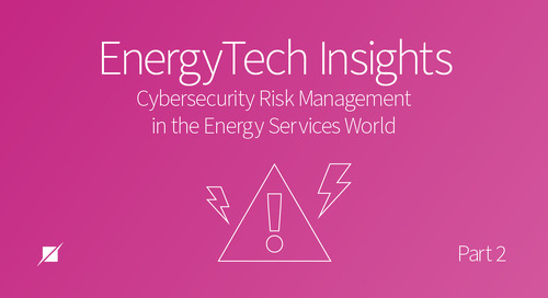 EnergyTech Insights (Part 2): Cybersecurity Risk Management in the Energy Services World