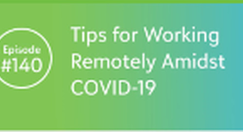 Tips for Working Remotely Amidst COVID-19 (Podcast)