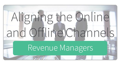 Aligning the Online & Offline Channels for Revenue Managers