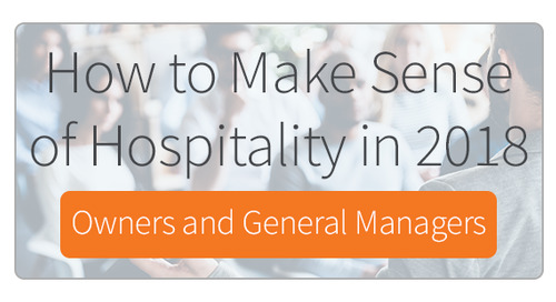 How to Make Sense of Hospitality in 2018 for Owners and General Managers