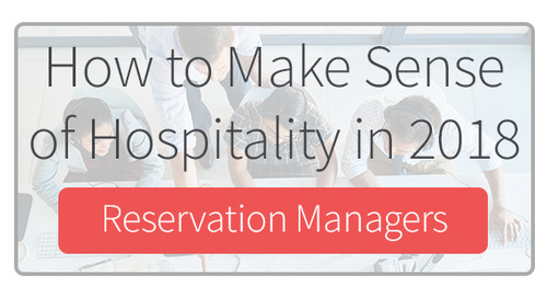 How to Make Sense of Hospitality in 2018 for Reservation Managers