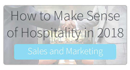 How to Make Sense of Hospitality in 2018 for Sales and Marketing