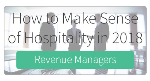 How to Make Sense of Hospitality in 2018 for Revenue Managers