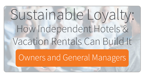 Sustainable Loyalty: How Independents Hotels & Vacation Rentals Can Build It for Owners and General Managers