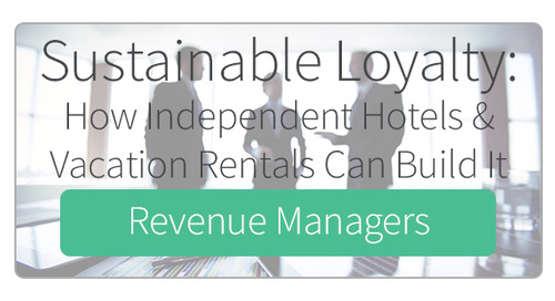 Sustainable Loyalty: How Independent Hotels & Vacation Rentals Can Build It for Revenue Managers