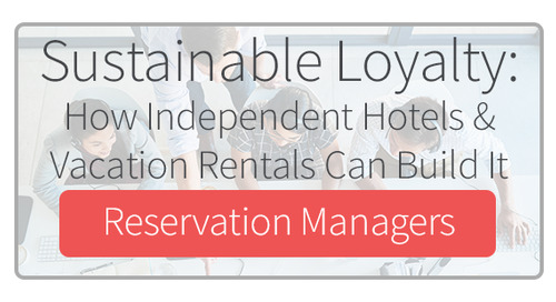 Sustainable Loyalty: How Independent Hotels & Vacation Rentals Can Build It for Reservation Managers