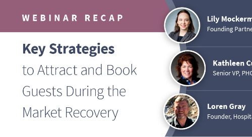 Webinar Recap: Key Strategies to Attract and Book Guests During Reopening and Recovery