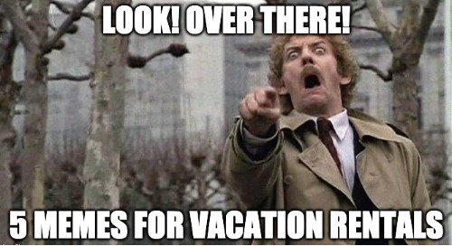 5 Memes for Vacation Rentals Right Now