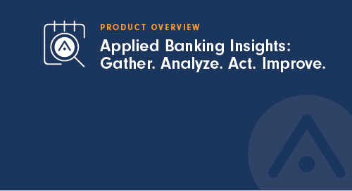 Applied Banking Insights: Gather. Analyze. Act. Improve.
