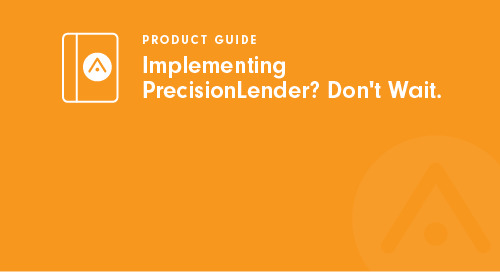 Implementing PrecisionLender? Don't Wait.