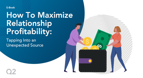 How to Maximize Relationship Profitability: Tapping Into an Unexpected Source