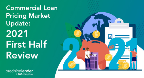 Commercial Loan Pricing Market Update: 2021 First Half Review