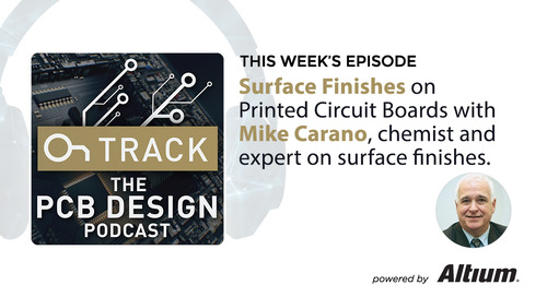 Surface Finishes on Printed Circuit Boards with Mike Carano, Chemist and Expert on Surface Finishes