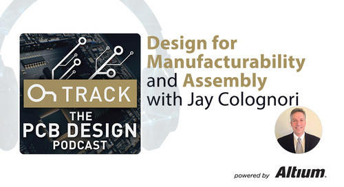 Design for Manufacturability (DFM) and Assembly (DFA) tips with Jay Colognori