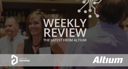Weekly Digest: Altium Industry Experts Series
