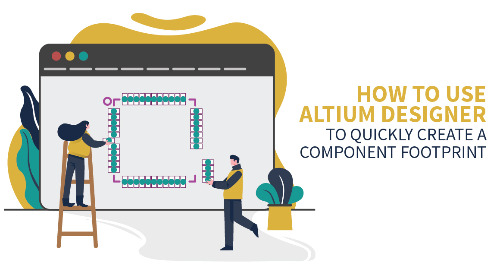 How to Use Altium Designer to Quickly Create a Component Footprint