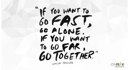 """If You Want to Go Fast, Go Alone. If You Want to Go Far, Go Together."""