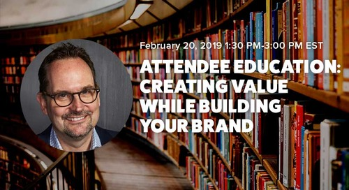 [Upcoming Webinar] Attendee Education: Creating Value While Building Your Brand | Feb 20th