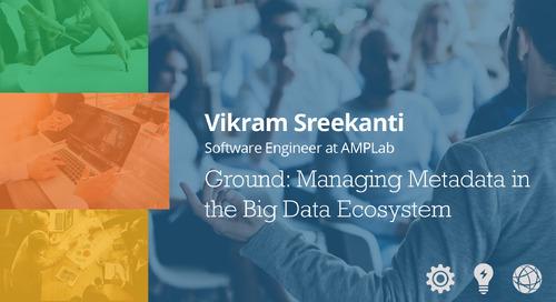 Ground: Managing Metadata - Vikram Sreekanti