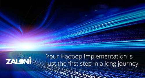 Your Hadoop implementation is just the first step in your journey