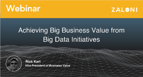 Achieving Big Business Value from Big Data Initiatives