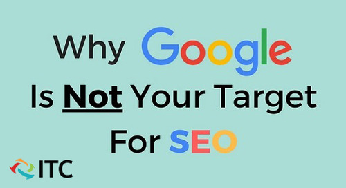Why Google Is Not Your Target For SEO