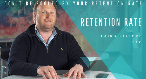 Don't Be Fooled By Your Retention Rate