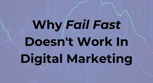 Why Fail Fast Doesn't Work In Digital Marketing