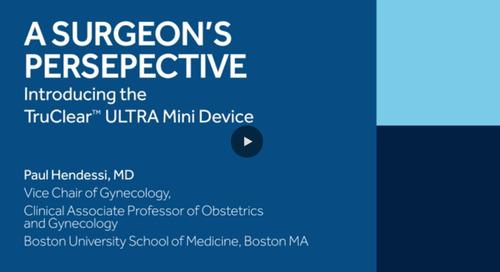 Surgeon Testimonial: TruClear™ ULTRA Mini Device [Watch Now]