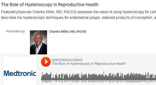 Podcast: The Role of Hysteroscopy in Reproductive Health with Charles Miller, MD, FACOG