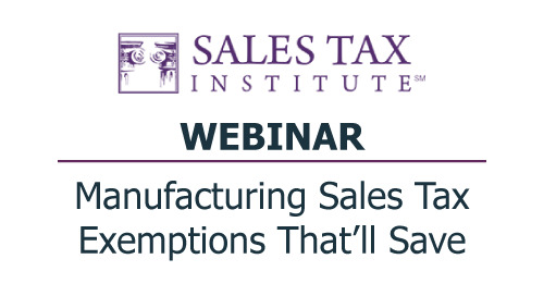 Sales Tax Institute: Manufacturing Sales Tax Exemptions That'll Save