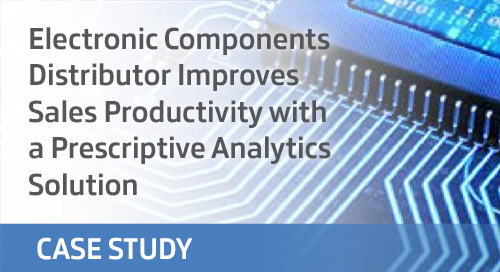 Electronic Components Distributor Improves Sales Productivity with a Prescriptive Analytics Solution