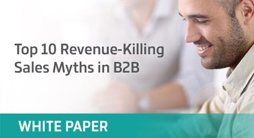 Top 10 Revenue-Killing Sales Myths in B2B
