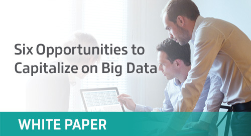Six Opportunities to Capitalize on Big Data