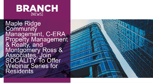 Maple Ridge Community Management, C-ERA Property Management & Realty, and Montgomery Ross & Associates, Join SOCALITY To Offer Webinar Serie