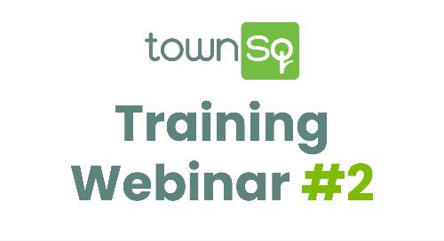 TownSq Training Webinar #2