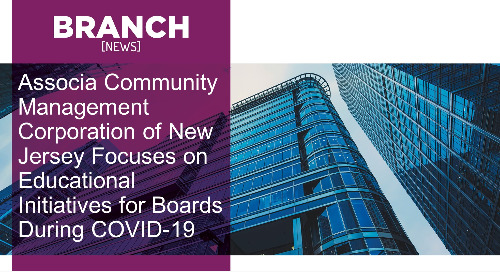 Associa Community Management Corporation of New Jersey Focuses on Educational Initiatives for Boards During COVID-19