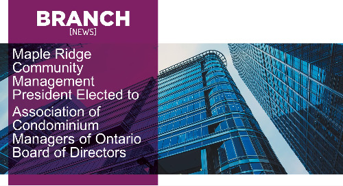 Maple Ridge Community Management President Elected to  Association of Condominium Managers of Ontario Board of Directors