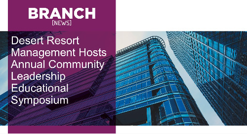 Desert Resort Management Hosts Annual Community Leadership Educational Symposium