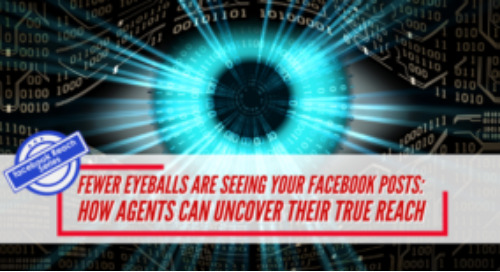 Fewer eyeballs are seeing your Facebook posts: How agents can uncover their true reach
