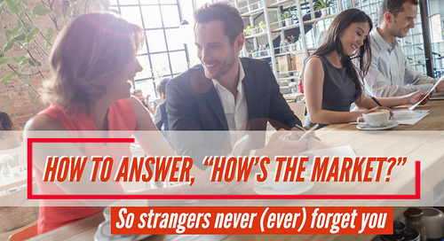 "How to answer, ""How's the market?"" so strangers never (ever) forget you"