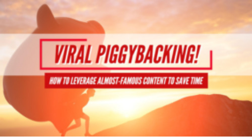 Viral piggybacking: How to leverage almost-famous content to save time
