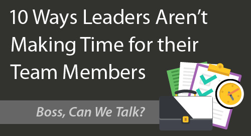 10 Ways Leaders Aren't Making Time for their Team Members